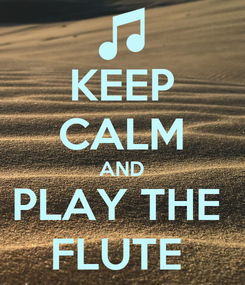 Poster: KEEP CALM AND PLAY THE  FLUTE