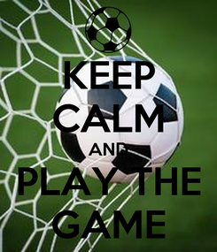 Poster: KEEP CALM AND PLAY THE GAME
