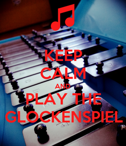 Poster: KEEP CALM AND PLAY THE GLOCKENSPIEL