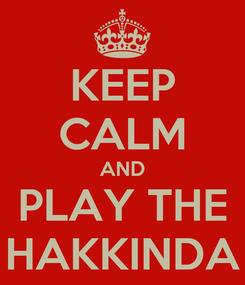 Poster: KEEP CALM AND PLAY THE HAKKINDA