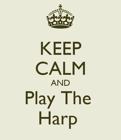 Poster: KEEP CALM AND Play The  Harp