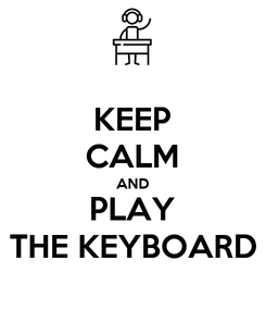 Poster: KEEP CALM AND PLAY THE KEYBOARD