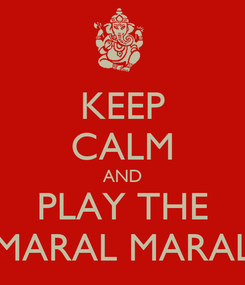 Poster: KEEP CALM AND PLAY THE MARAL MARAL