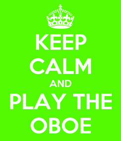 Poster: KEEP CALM AND PLAY THE OBOE