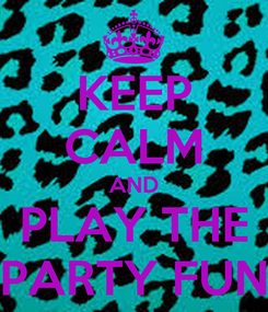 Poster: KEEP CALM AND PLAY THE PARTY FUN
