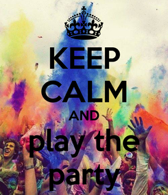 Poster: KEEP CALM AND play the party