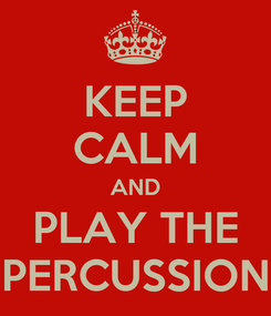 Poster: KEEP CALM AND PLAY THE PERCUSSION
