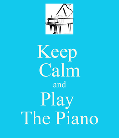 Poster: Keep  Calm and Play  The Piano