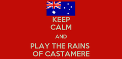 Poster: KEEP CALM AND PLAY THE RAINS  OF CASTAMERE