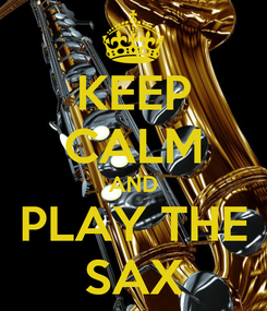 Poster: KEEP CALM AND PLAY THE SAX