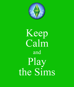 Poster: Keep Calm and Play the Sims