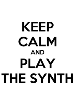 Poster: KEEP CALM AND PLAY THE SYNTH