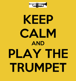Poster: KEEP CALM AND PLAY THE TRUMPET