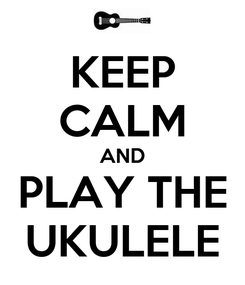 Poster: KEEP CALM AND PLAY THE UKULELE