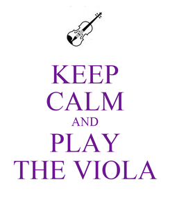 Poster: KEEP CALM AND PLAY THE VIOLA