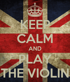 Poster: KEEP CALM AND PLAY THE VIOLIN