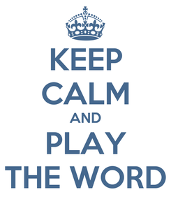 Poster: KEEP CALM AND PLAY THE WORD