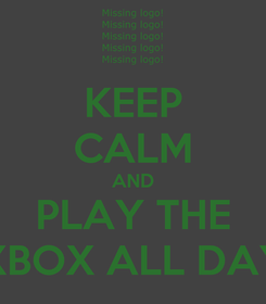 Poster: KEEP CALM AND PLAY THE XBOX ALL DAY