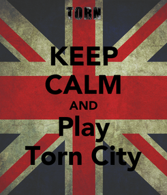 Poster: KEEP CALM AND Play Torn City