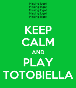 Poster: KEEP CALM AND PLAY TOTOBIELLA