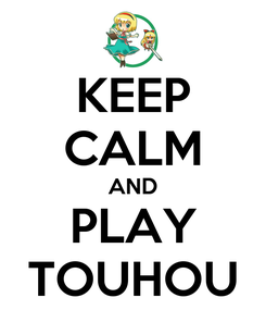 Poster: KEEP CALM AND PLAY TOUHOU