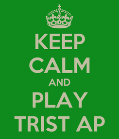 Poster: KEEP CALM AND PLAY TRIST AP
