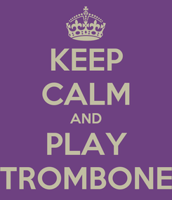 Poster: KEEP CALM AND PLAY TROMBONE