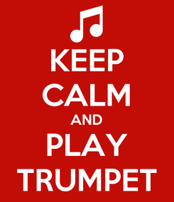 Poster: KEEP CALM AND PLAY TRUMPET