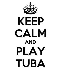 Poster: KEEP CALM AND PLAY TUBA