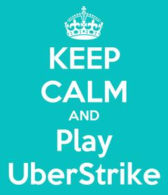 Poster: KEEP CALM AND Play UberStrike