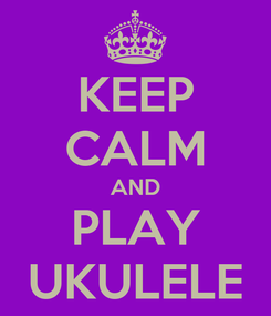 Poster: KEEP CALM AND PLAY UKULELE