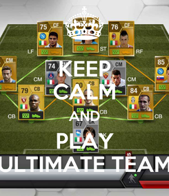 Poster: KEEP CALM AND PLAY ULTIMATE TEAM
