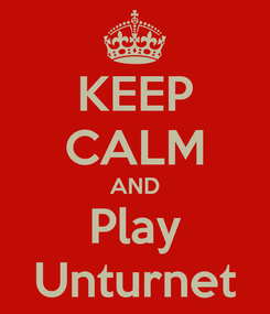Poster: KEEP CALM AND Play Unturnet