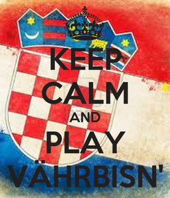 Poster: KEEP CALM AND PLAY VÄHRBISN'
