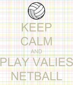 Poster: KEEP CALM AND PLAY VALIES NETBALL
