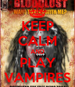 Poster: KEEP CALM AND PLAY VAMPIRES