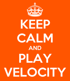 Poster: KEEP CALM AND PLAY VELOCITY