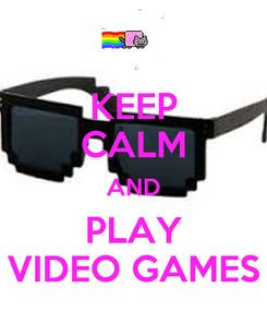 Poster: KEEP CALM AND PLAY VIDEO GAMES