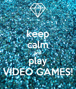 Poster: keep calm and play VIDEO GAMES!