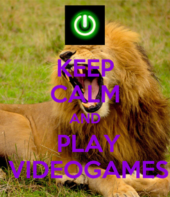 Poster: KEEP CALM AND  PLAY  VIDEOGAMES