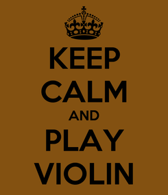 Poster: KEEP CALM AND PLAY VIOLIN