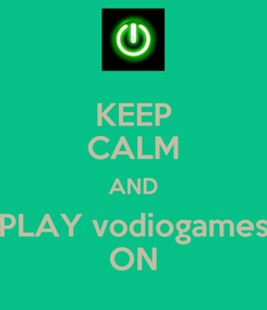 Poster: KEEP CALM AND PLAY vodiogames ON