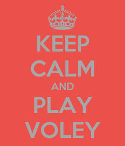 Poster: KEEP CALM AND PLAY VOLEY