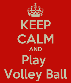 Poster: KEEP CALM AND Play  Volley Ball