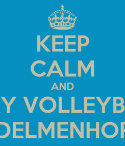 Poster: KEEP CALM AND PLAY VOLLEYBALL IN DELMENHORST