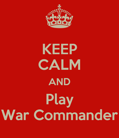 Poster: KEEP CALM AND Play War Commander