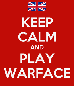 Poster: KEEP CALM AND PLAY WARFACE