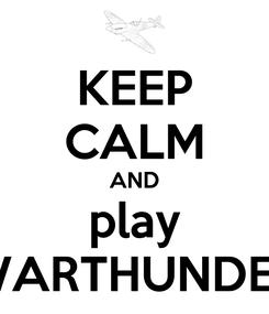 Poster: KEEP CALM AND play WARTHUNDER