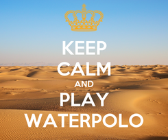 Poster: KEEP CALM AND PLAY WATERPOLO