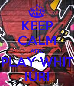 Poster: KEEP CALM AND PLAY WHIT IÚRI